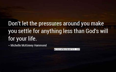 Michelle McKinney Hammond Quotes: Don't let the pressures